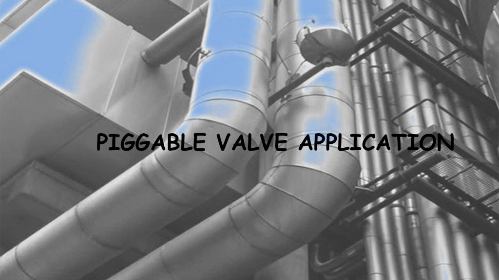 Piggable Valves
